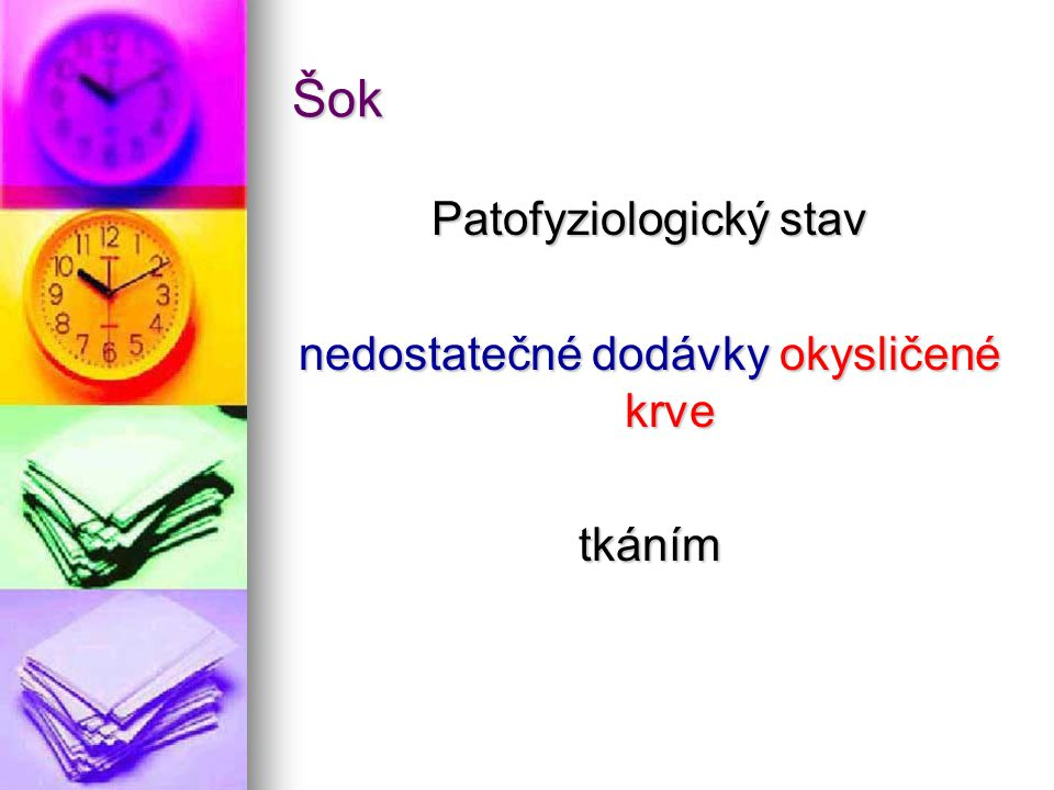 Šok Patofyziologický stav nedostatečné dodávky okysličené krve tkáním