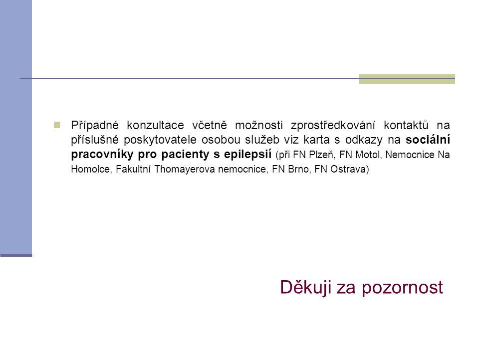 Případné konzultace včetně možnosti zprostředkování kontaktů na příslušné poskytovatele osobou služeb viz karta s odkazy na sociální pracovníky pro pacienty s epilepsií (při FN Plzeň, FN Motol, Nemocnice Na Homolce, Fakultní Thomayerova nemocnice, FN Brno, FN Ostrava)