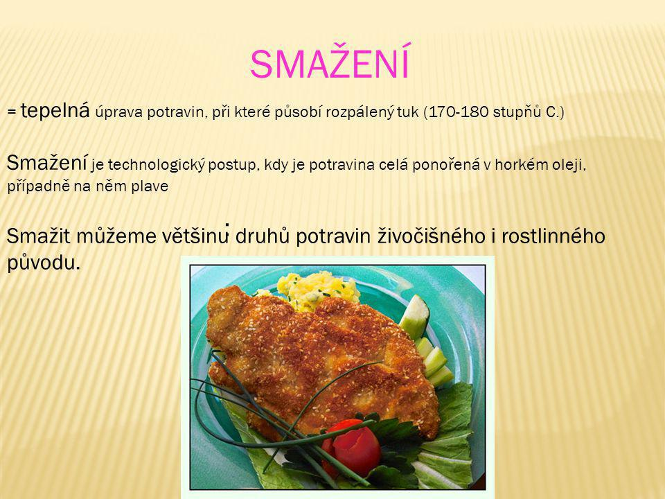 SMAŽENÍ = tepelná úprava potravin, při které působí rozpálený tuk (170-180 stupňů C.)