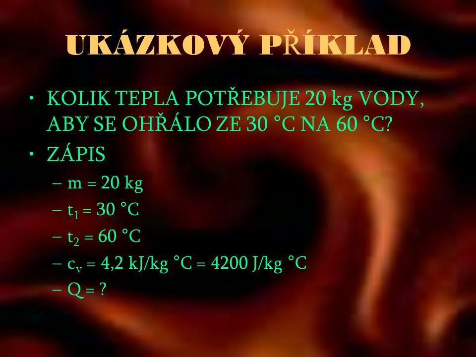 UKÁZKOVÝ PŘÍKLAD KOLIK TEPLA POTŘEBUJE 20 kg VODY, ABY SE OHŘÁLO ZE 30 °C NA 60 °C ZÁPIS. m = 20 kg.