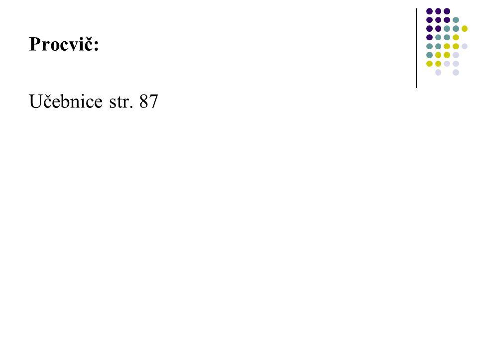 Procvič: Učebnice str. 87