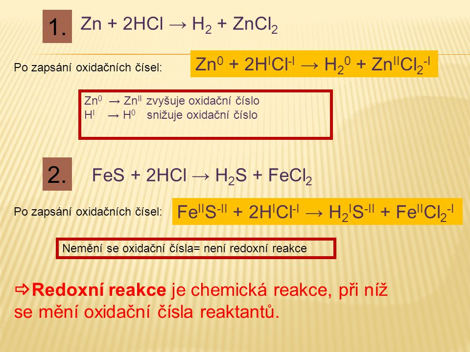 1. 2. Zn + 2HCl → H2 + ZnCl2 Zn0 + 2HICl-I → H20 + ZnIICl2-I
