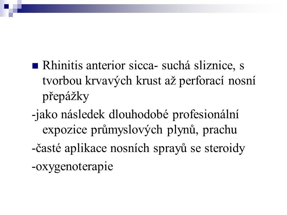 Rhinitis anterior sicca- suchá sliznice, s tvorbou krvavých krust až perforací nosní přepážky