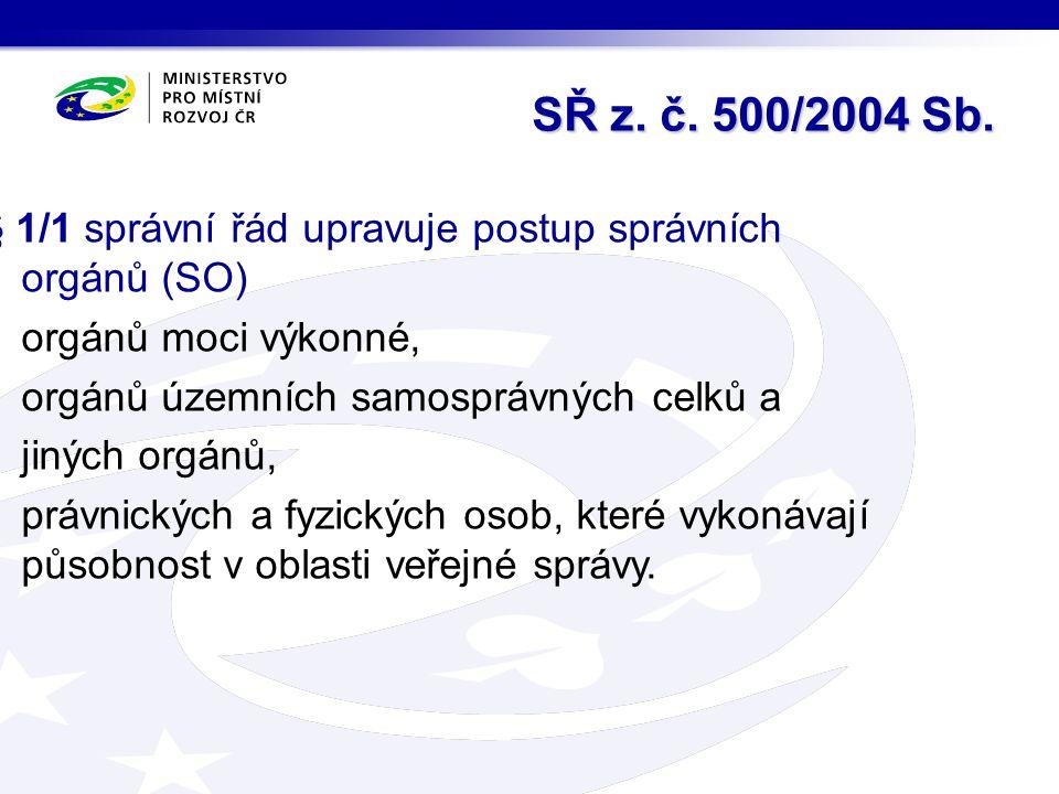 SŘ z. č. 500/2004 Sb. § 1/1 správní řád upravuje postup správních orgánů (SO) orgánů moci výkonné,