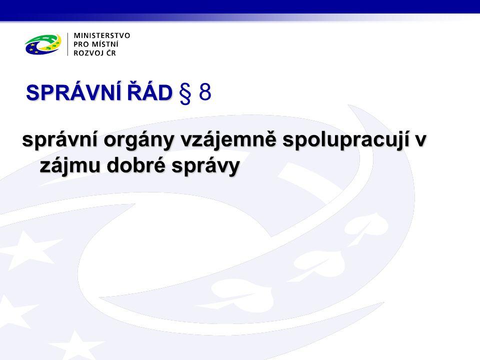 SPRÁVNÍ ŘÁD § 8 správní orgány vzájemně spolupracují v zájmu dobré správy