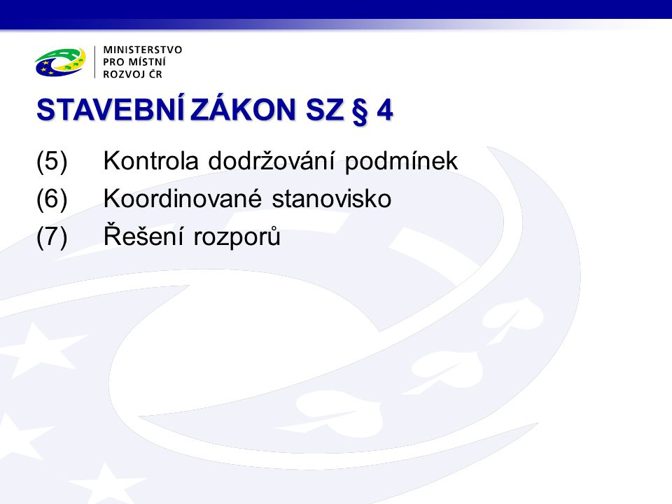 STAVEBNÍ ZÁKON SZ § 4 (5) Kontrola dodržování podmínek (6) Koordinované stanovisko (7) Řešení rozporů