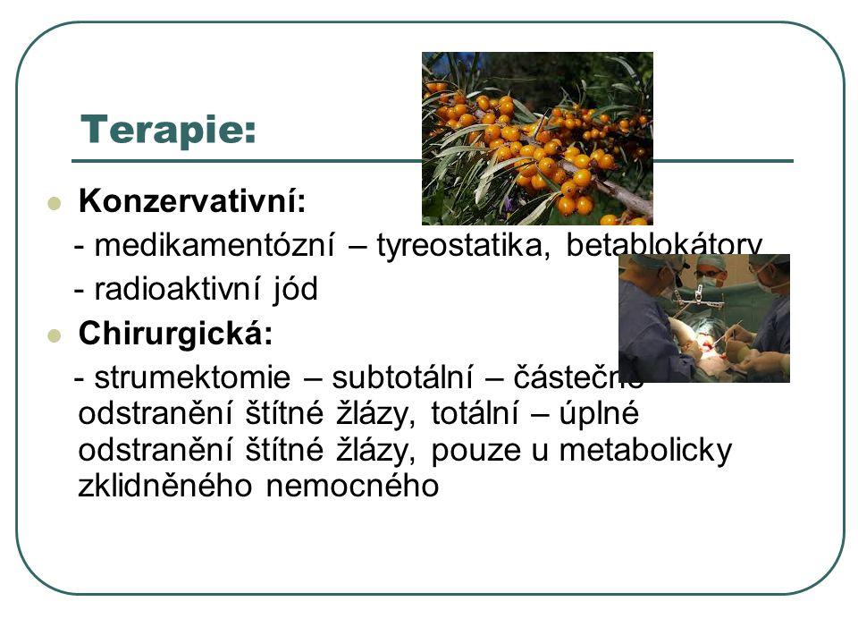 Terapie: Konzervativní: - medikamentózní – tyreostatika, betablokátory