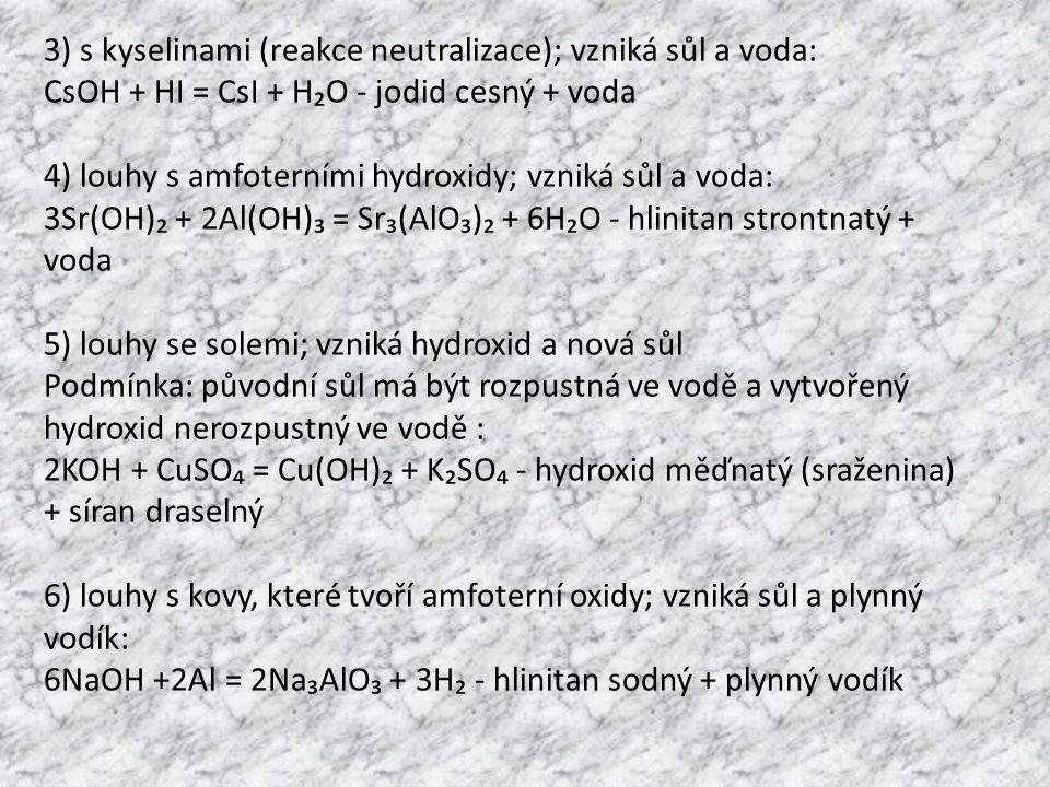 3) s kyselinami (reakce neutralizace); vzniká sůl a voda: