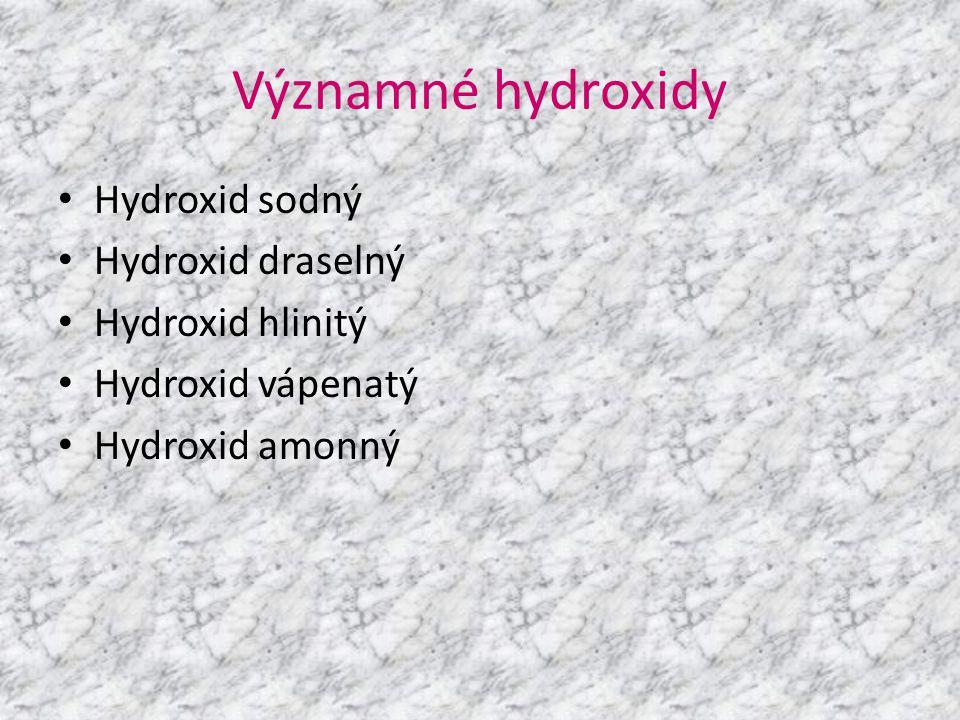 Významné hydroxidy Hydroxid sodný Hydroxid draselný Hydroxid hlinitý