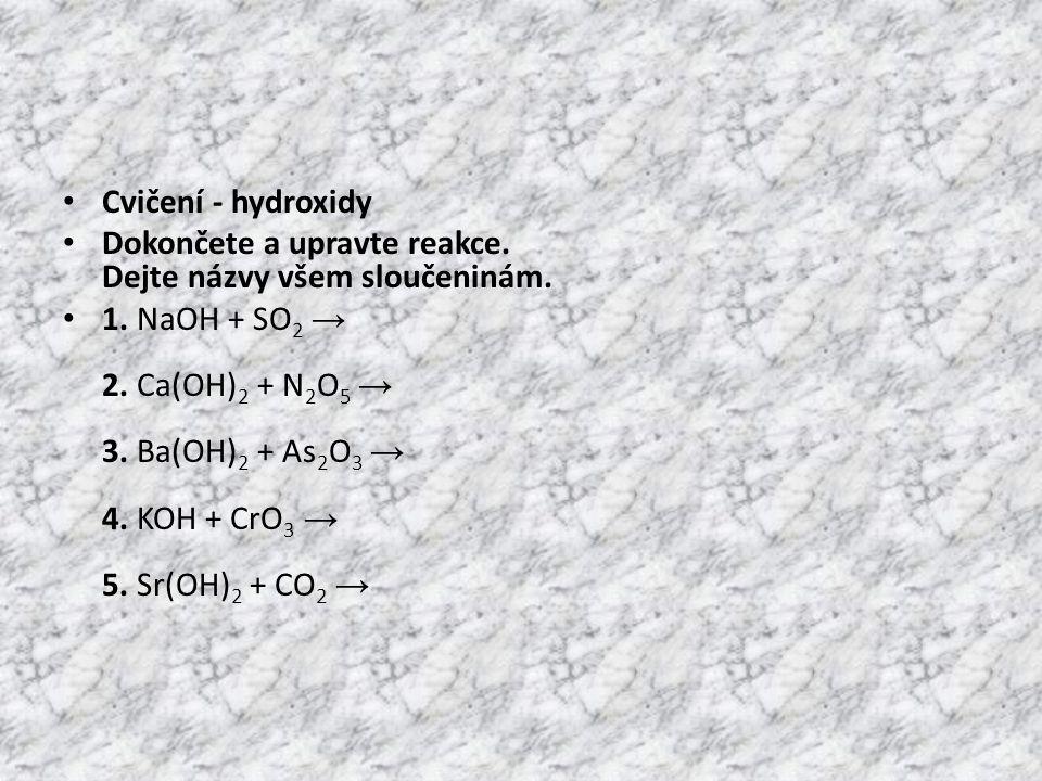 Cvičení - hydroxidy Dokončete a upravte reakce. Dejte názvy všem sloučeninám.