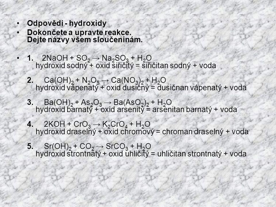 Odpovědi - hydroxidy Dokončete a upravte reakce. Dejte názvy všem sloučeninám.