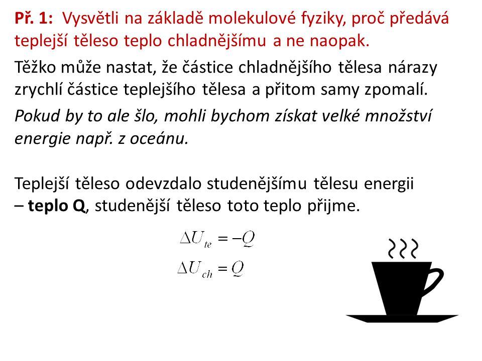 Př. 1: Vysvětli na základě molekulové fyziky, proč předává teplejší těleso teplo chladnějšímu a ne naopak.