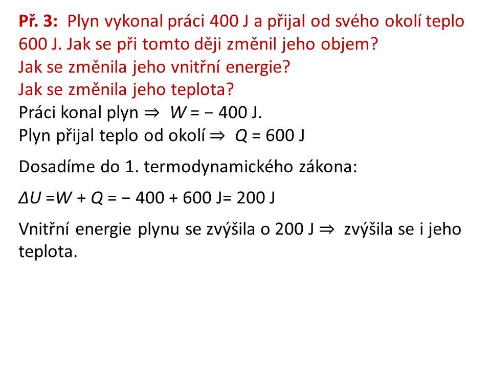 Př. 3: Plyn vykonal práci 400 J a přijal od svého okolí teplo 600 J