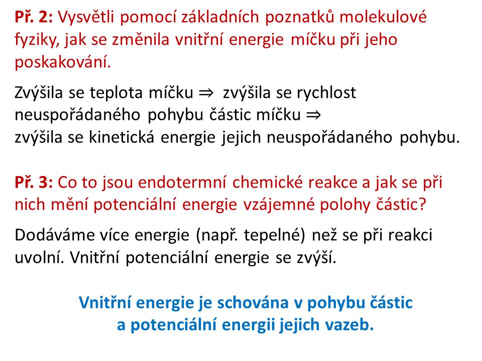 Př. 2: Vysvětli pomocí základních poznatků molekulové fyziky, jak se změnila vnitřní energie míčku při jeho poskakování.