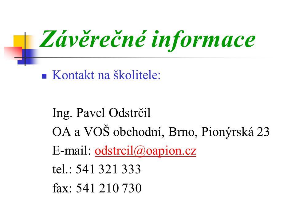 Závěrečné informace Kontakt na školitele: Ing. Pavel Odstrčil