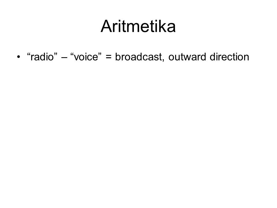 Aritmetika radio – voice = broadcast, outward direction