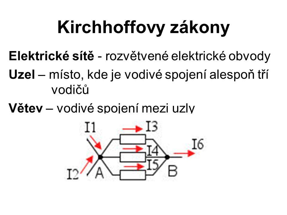 Kirchhoffovy zákony Elektrické sítě - rozvětvené elektrické obvody