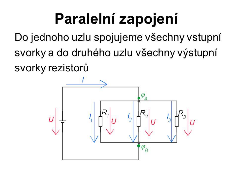 Paralelní zapojení Do jednoho uzlu spojujeme všechny vstupní