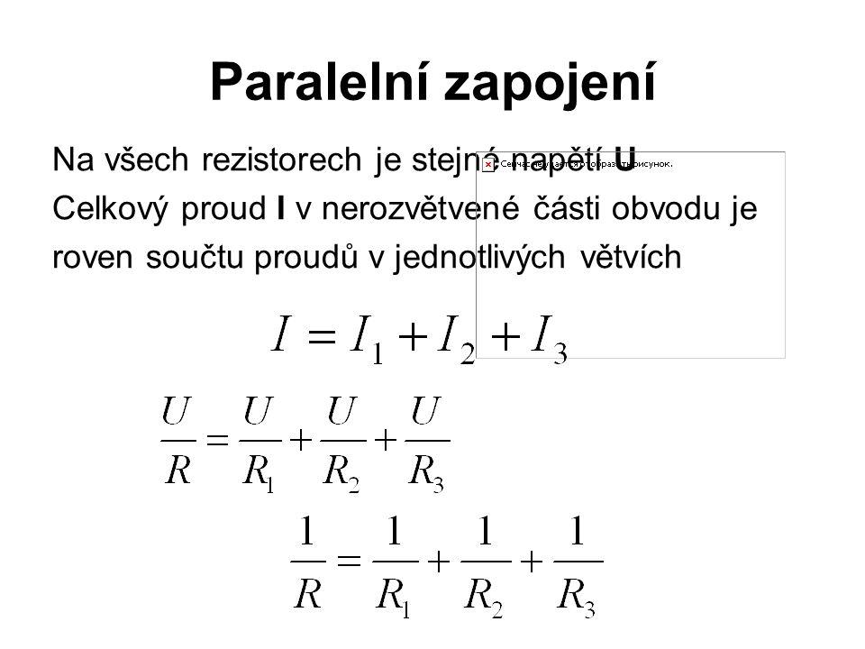 Paralelní zapojení Na všech rezistorech je stejné napětí U