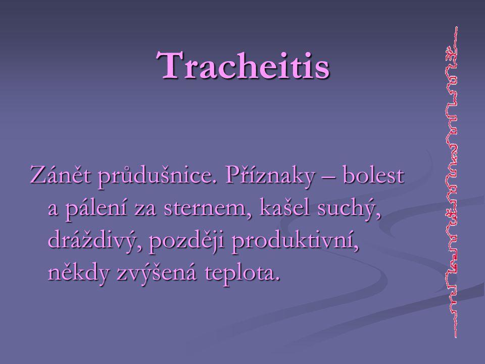 Tracheitis Zánět průdušnice.