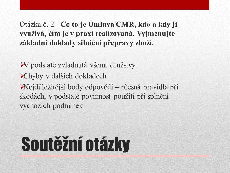 Otázka č. 2 - Co to je Úmluva CMR, kdo a kdy ji využívá, čím je v praxi realizovaná. Vyjmenujte základní doklady silniční přepravy zboží.