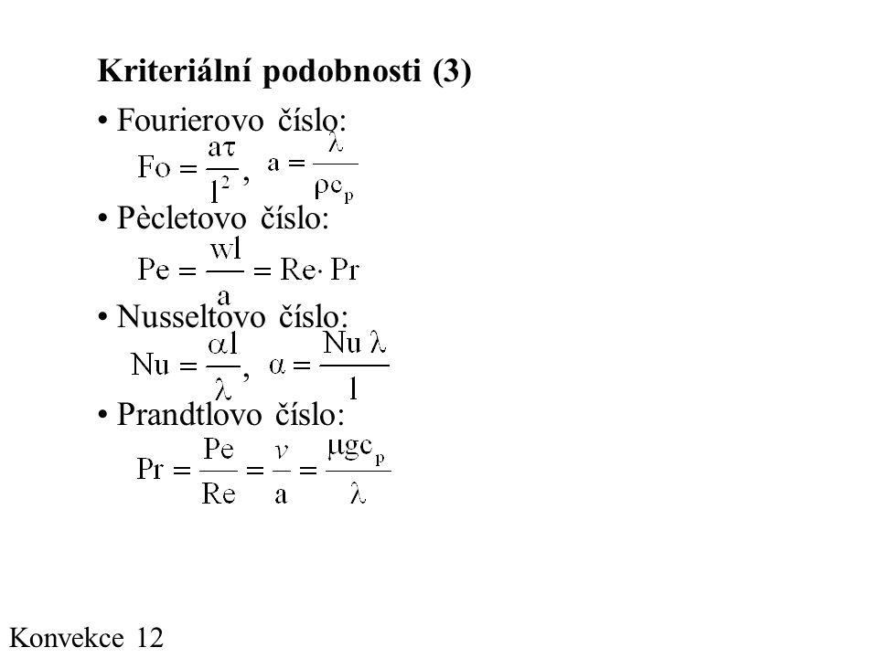 Kriteriální podobnosti (3) Fourierovo číslo: , Pècletovo číslo: