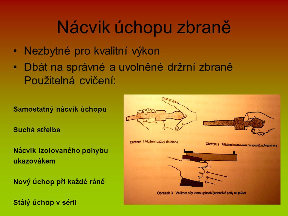Nácvik úchopu zbraně Nezbytné pro kvalitní výkon