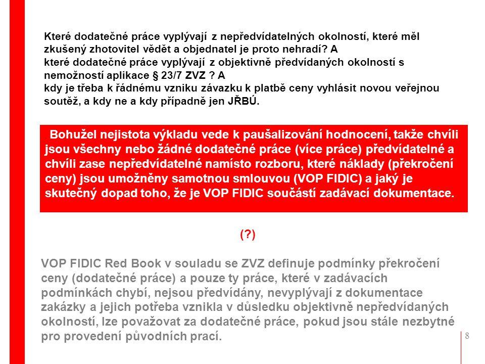 Které dodatečné práce vyplývají z nepředvídatelných okolností, které měl zkušený zhotovitel vědět a objednatel je proto nehradí A které dodatečné práce vyplývají z objektivně předvídaných okolností s nemožností aplikace § 23/7 ZVZ A kdy je třeba k řádnému vzniku závazku k platbě ceny vyhlásit novou veřejnou soutěž, a kdy ne a kdy případně jen JŘBÚ.