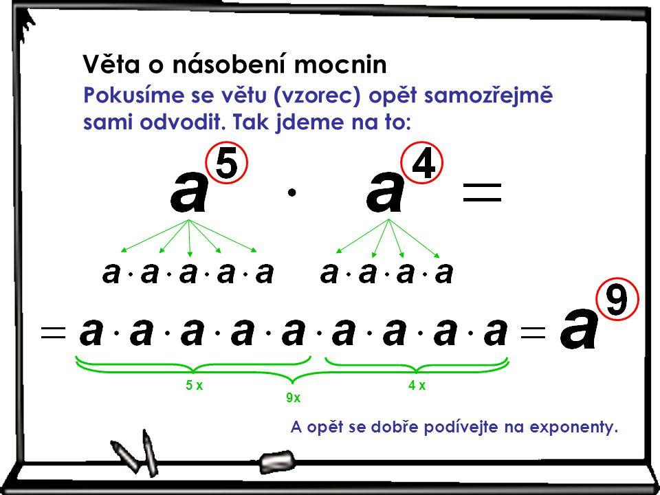 Věta o násobení mocnin Pokusíme se větu (vzorec) opět samozřejmě sami odvodit. Tak jdeme na to: 5 x.