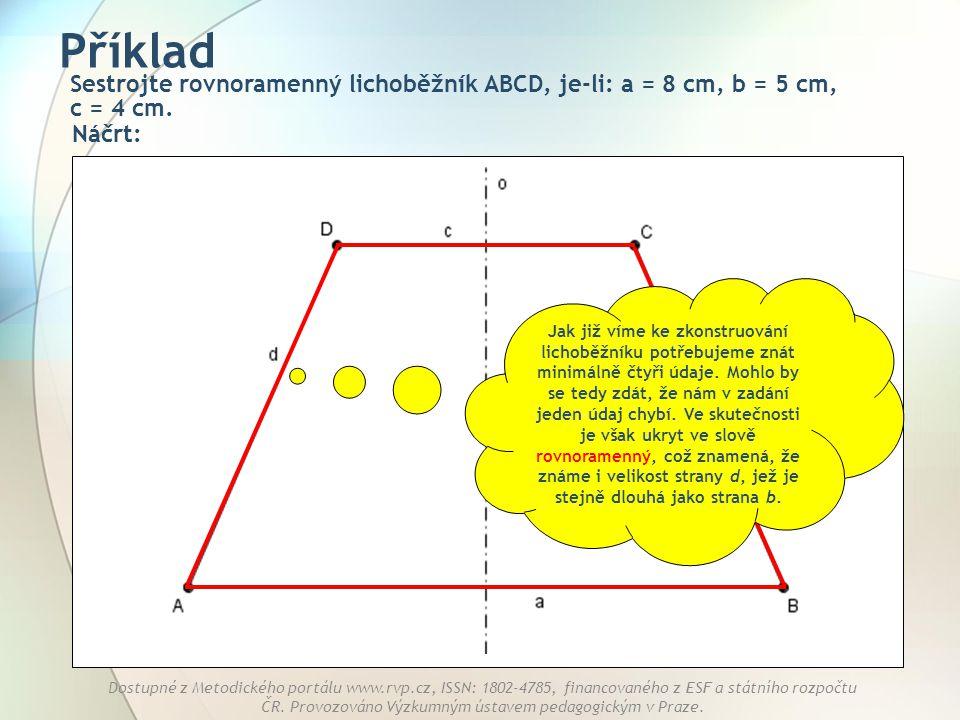 Příklad Sestrojte rovnoramenný lichoběžník ABCD, je-li: a = 8 cm, b = 5 cm, c = 4 cm. Náčrt: