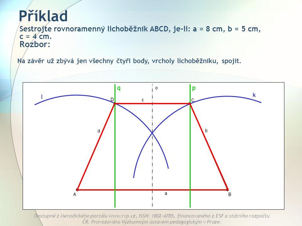 Příklad Sestrojte rovnoramenný lichoběžník ABCD, je-li: a = 8 cm, b = 5 cm, c = 4 cm. Rozbor: