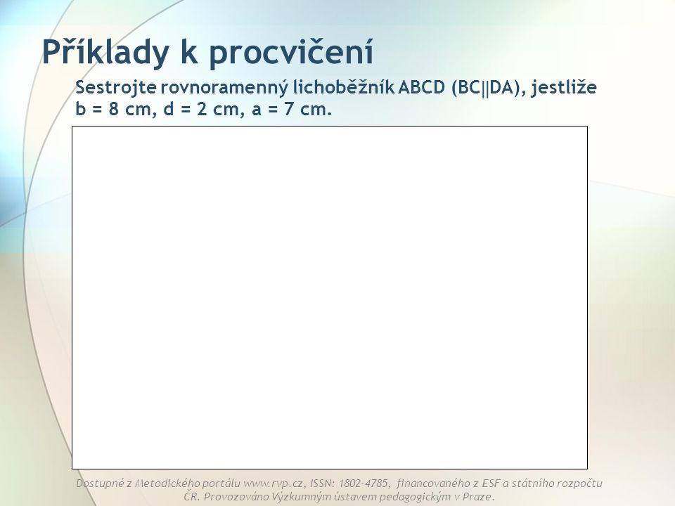 Příklady k procvičení Sestrojte rovnoramenný lichoběžník ABCD (BCDA), jestliže b = 8 cm, d = 2 cm, a = 7 cm.