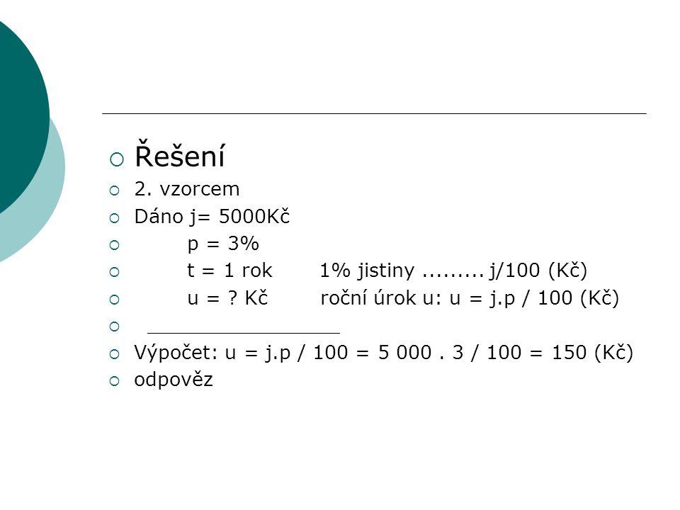 Řešení 2. vzorcem Dáno j= 5000Kč p = 3%