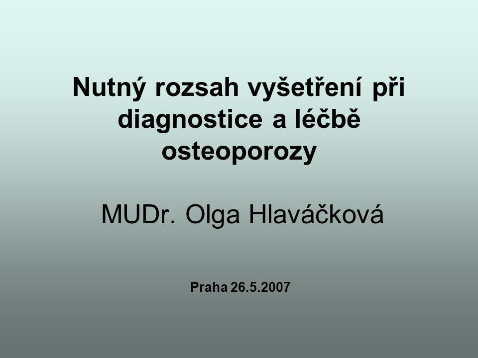 Nutný rozsah vyšetření při diagnostice a léčbě osteoporozy MUDr