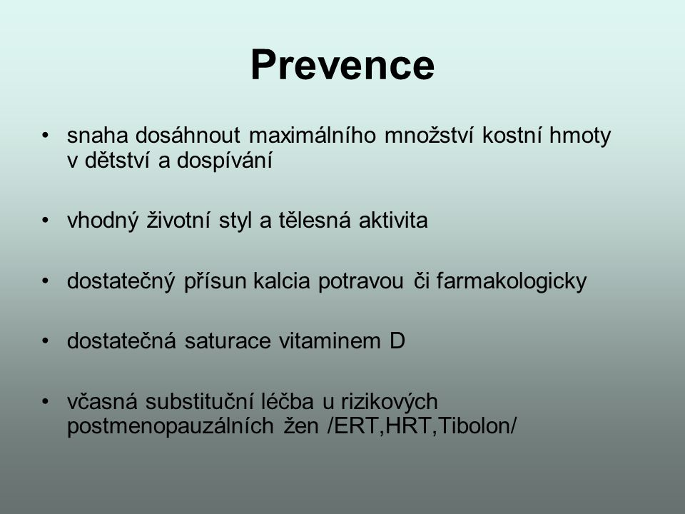 Prevence snaha dosáhnout maximálního množství kostní hmoty v dětství a dospívání. vhodný životní styl a tělesná aktivita.