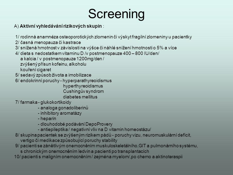 Screening A) Aktivní vyhledávání rizikových skupin :