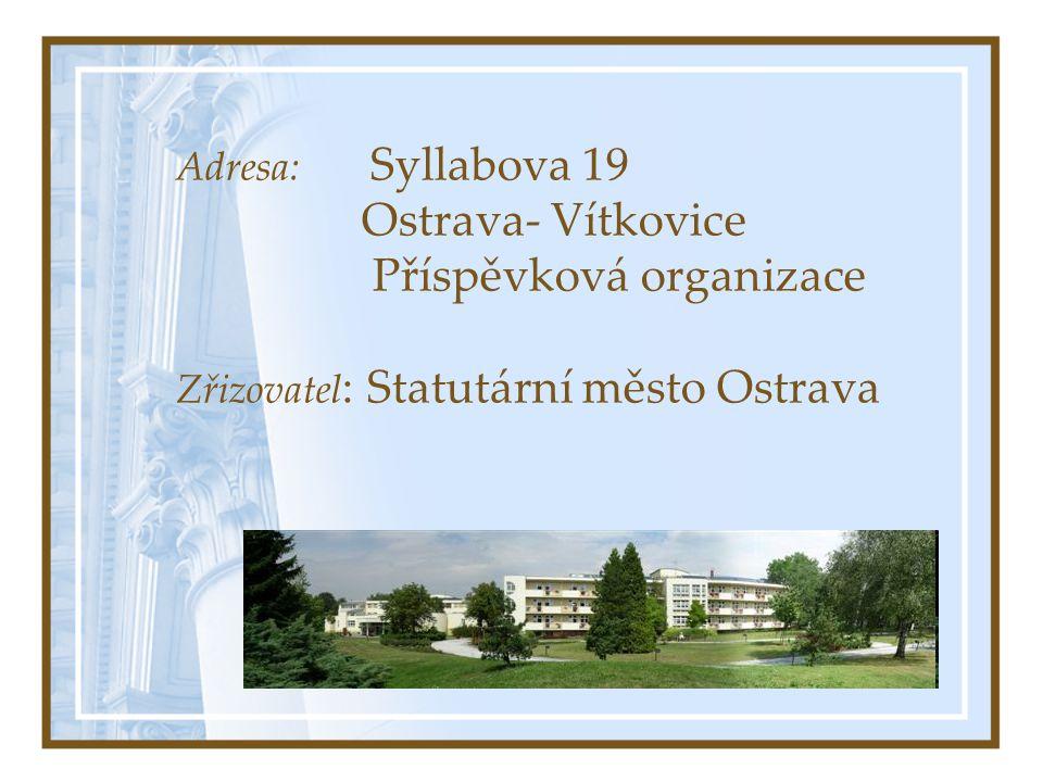 Adresa: Syllabova 19 Ostrava- Vítkovice Příspěvková organizace Zřizovatel: Statutární město Ostrava