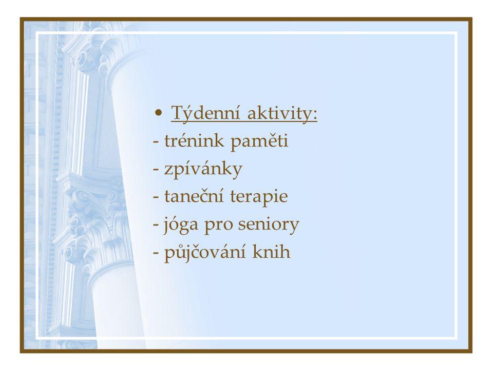 Týdenní aktivity: - trénink paměti - zpívánky - taneční terapie - jóga pro seniory - půjčování knih
