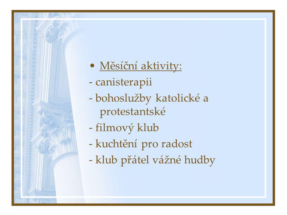 Měsíční aktivity: - canisterapii. - bohoslužby katolické a protestantské. - filmový klub. - kuchtění pro radost.