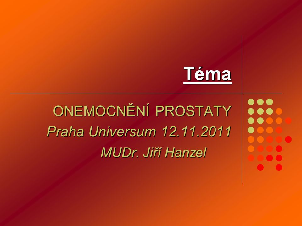 ONEMOCNĚNÍ PROSTATY Praha Universum 12.11.2011 MUDr. Jiří Hanzel
