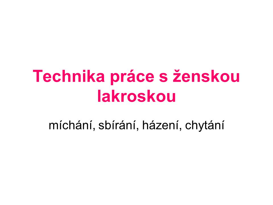 Technika práce s ženskou lakroskou