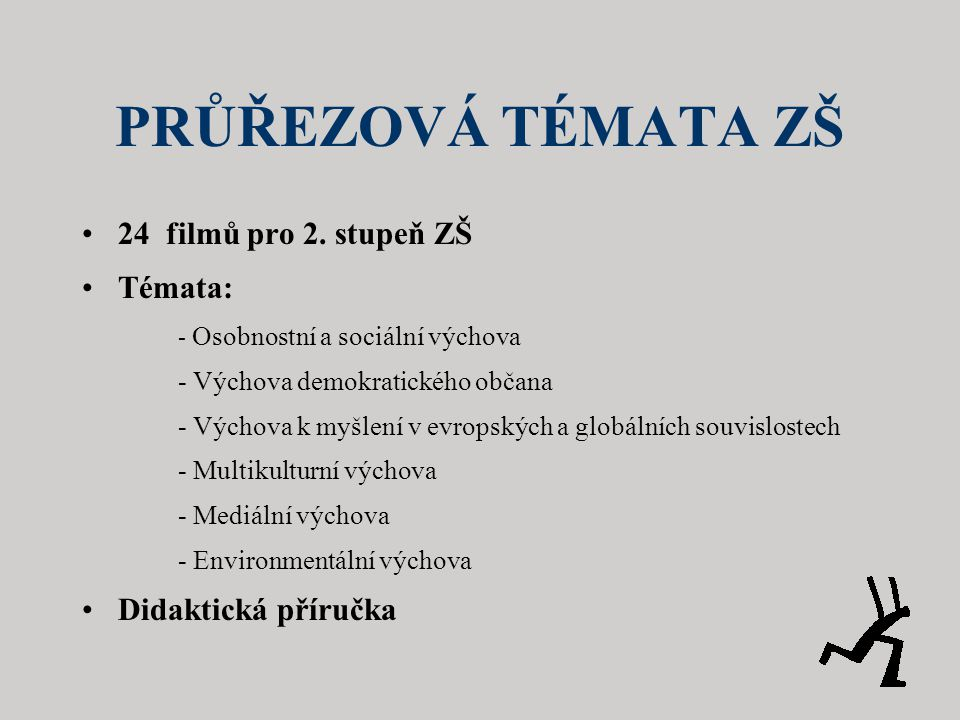 PRŮŘEZOVÁ TÉMATA ZŠ 24 filmů pro 2. stupeň ZŠ Témata: