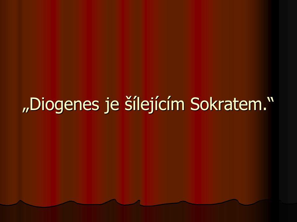 """""""Diogenes je šílejícím Sokratem."""