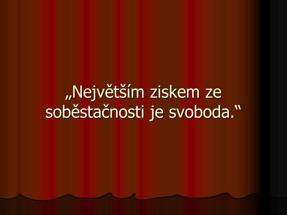 """""""Největším ziskem ze soběstačnosti je svoboda."""