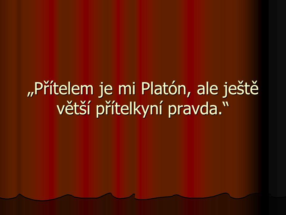 """""""Přítelem je mi Platón, ale ještě větší přítelkyní pravda."""