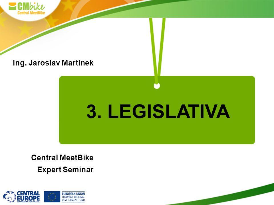 Ing. Jaroslav Martinek Central MeetBike Expert Seminar 3. LEGISLATIVA
