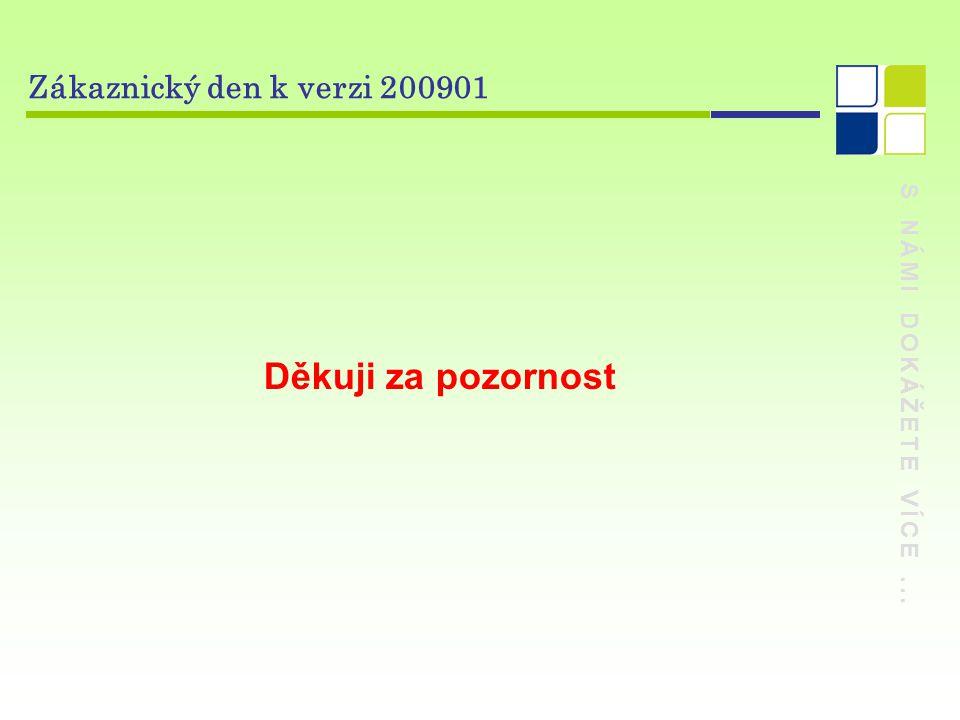 Děkuji za pozornost Zákaznický den k verzi 200901