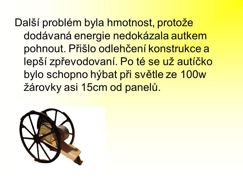Další problém byla hmotnost, protože dodávaná energie nedokázala autkem pohnout.