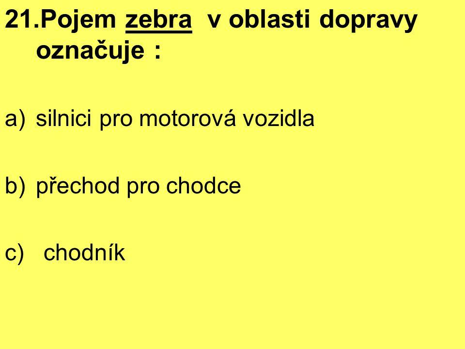 21.Pojem zebra v oblasti dopravy označuje :