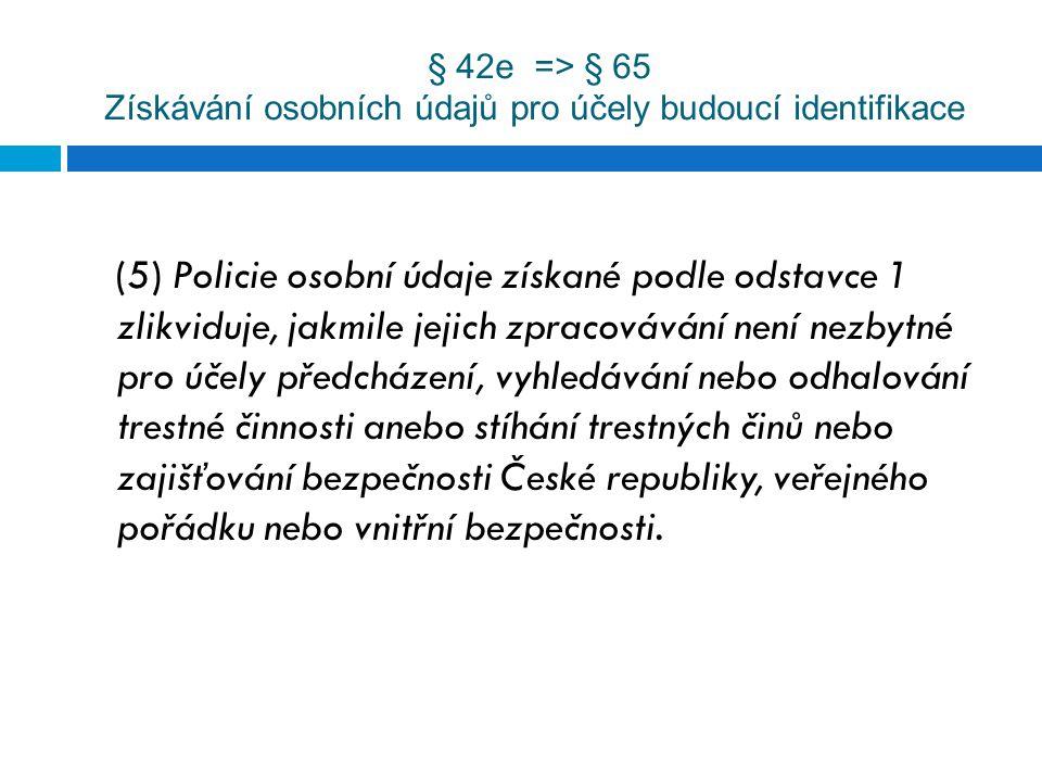 § 42e => § 65 Získávání osobních údajů pro účely budoucí identifikace